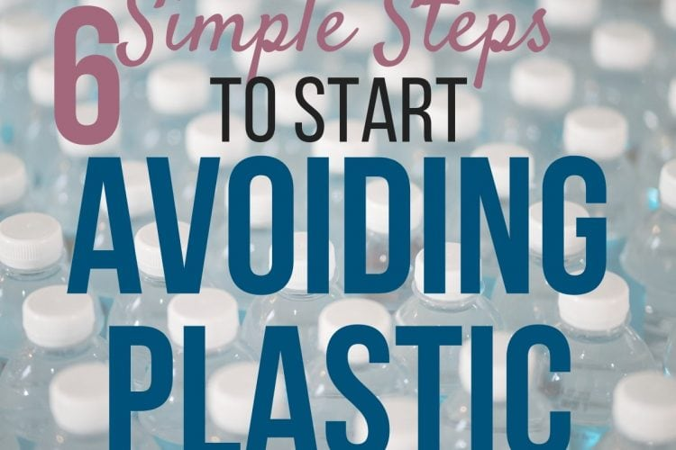 6 Simple Steps to Avoiding Plastic