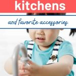 best toddler kitchen sets and favorite accessories with photo of boy playin in pretend kitchen