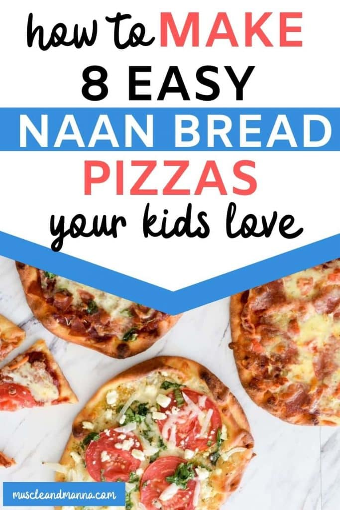 """words read """"how to make 8 easy naan bread pizzas your kids will love"""" with photo of naan pizza"""