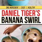 "text reads ""one ingredient, easy, healthy - Daniel Tiger's Banana Swirl"""