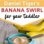 """how to make daniel tiger's banana swirl for your toddler"" with picture of banana ice cream swirl and bananas"