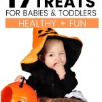 "text reads ""17 treats for babies and toddlers - Healthy and Fun"" with picture of baby with pumpkin hat eating a halloween treat"