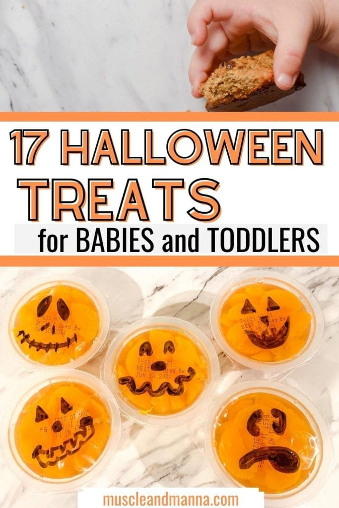 "text reads ""17 halloween treats for babies and toddlers"" with picture of toddler cookie and jack o lantern mandarin oranges for babies."