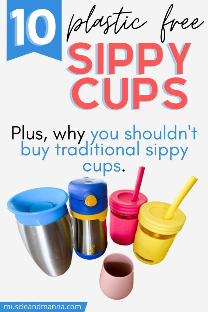 "Text reads: ""10 plastic free sippy cups. Plus, why you shouldn't buy traditional sippy cups."" with photo of stainless steel and glass straw cups for toddlers and baby open cup."