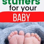 "text reads ""17 top stocking stuffers for your baby"" with picture of baby toes"